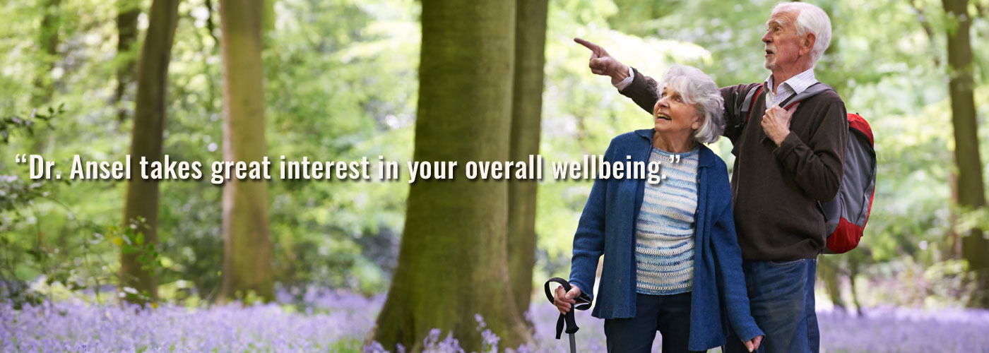 Dr. Ansel takes great interest in your overall wellbeing.