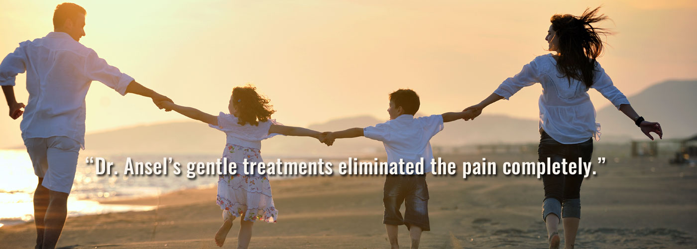 Dr. Ansel's gentle treatments eliminated the pain completely.
